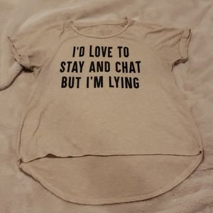 Tshirt I'd Love To Stay and Chat But I'd Be Lying